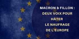Macron et Fillon : deux voix pour hâter le naufrage de l'Europe