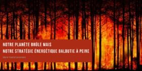 Notre planète brûle et notre stratégie énergétique balbutie à peine
